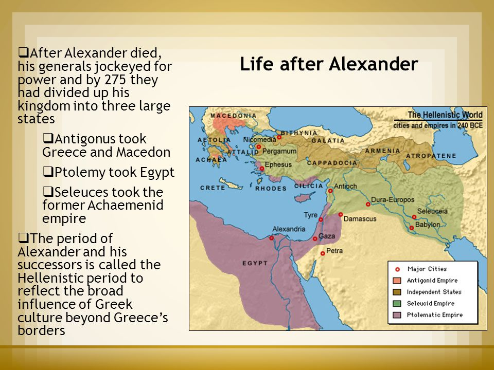 After Alexander died, his generals jockeyed for power and by 275 they had divided up his kingdom into three large states
