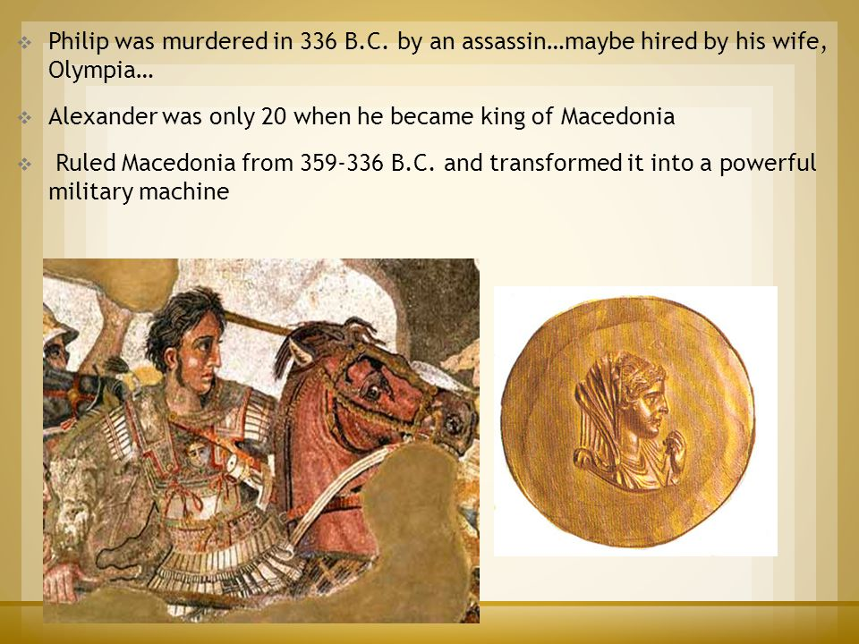 Alexander was only 20 when he became king of Macedonia