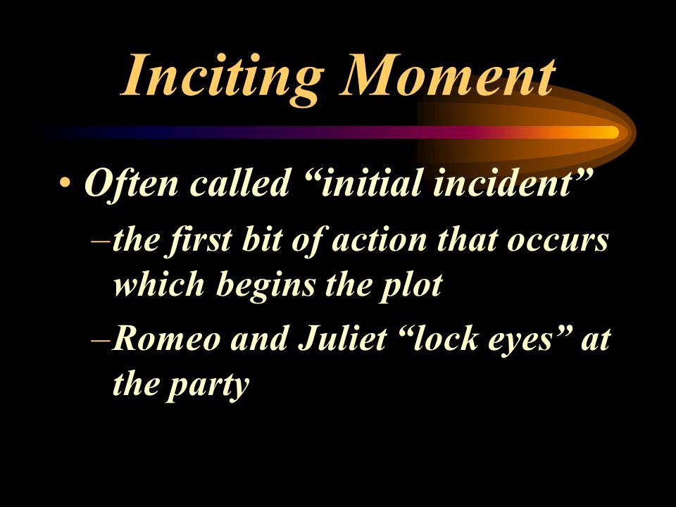 Inciting Moment Often called initial incident