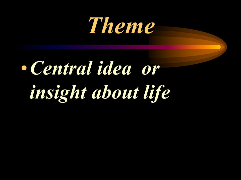 Theme Central idea or insight about life