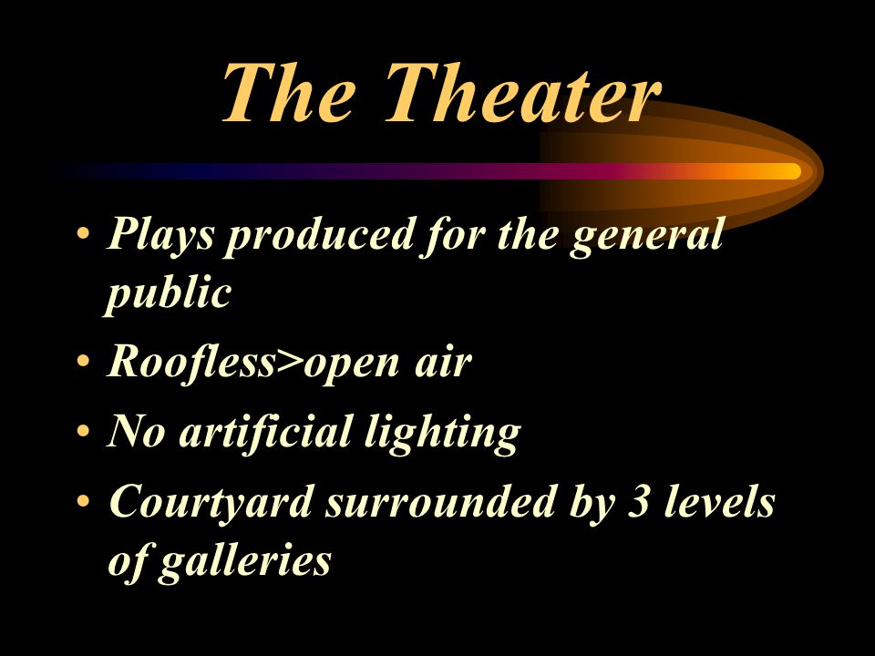 The Theater Plays produced for the general public Roofless>open air