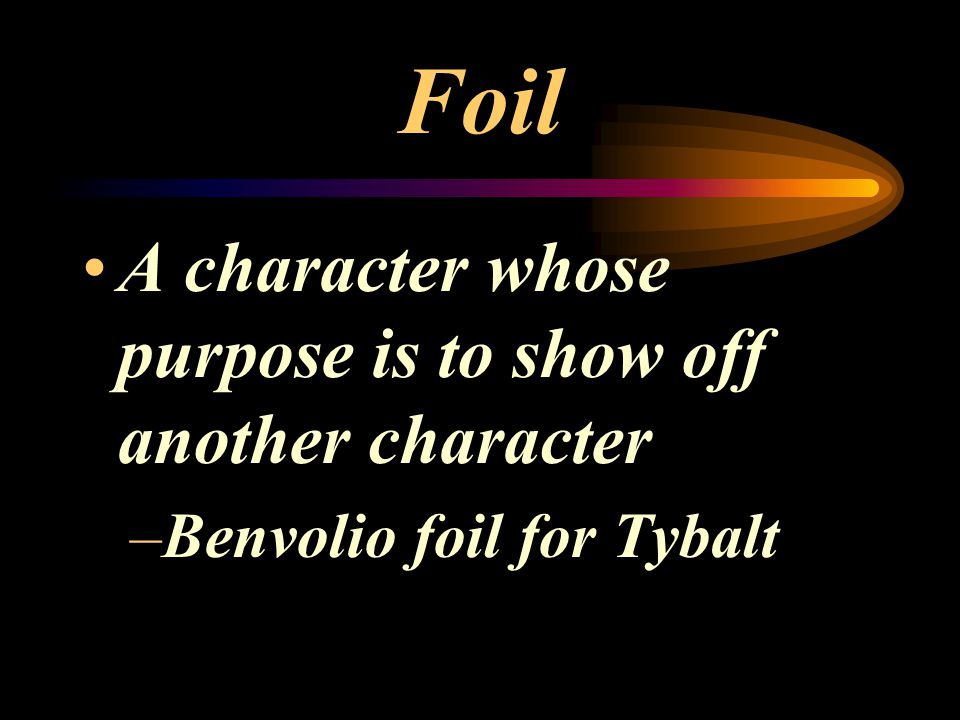 Foil A character whose purpose is to show off another character