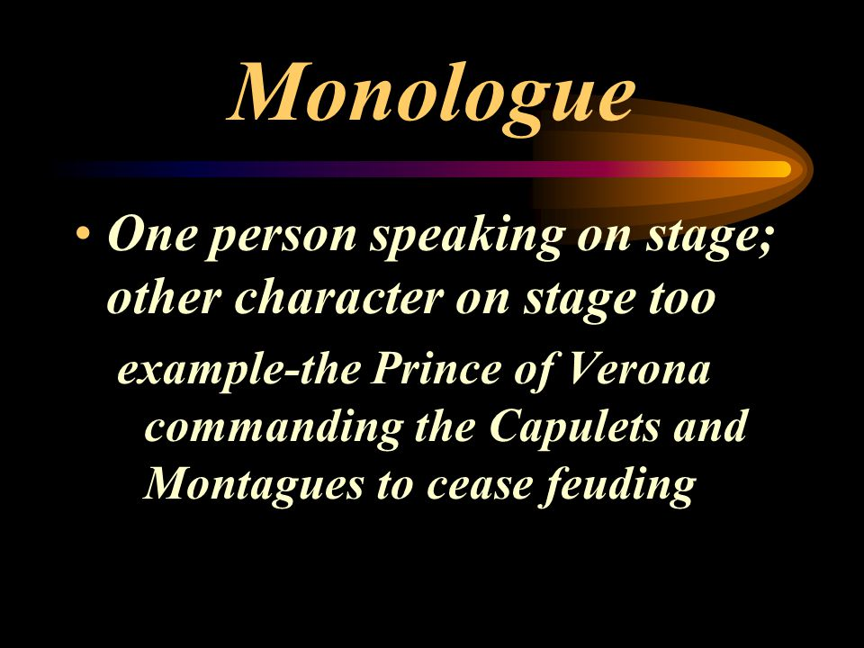 Monologue One person speaking on stage; other character on stage too