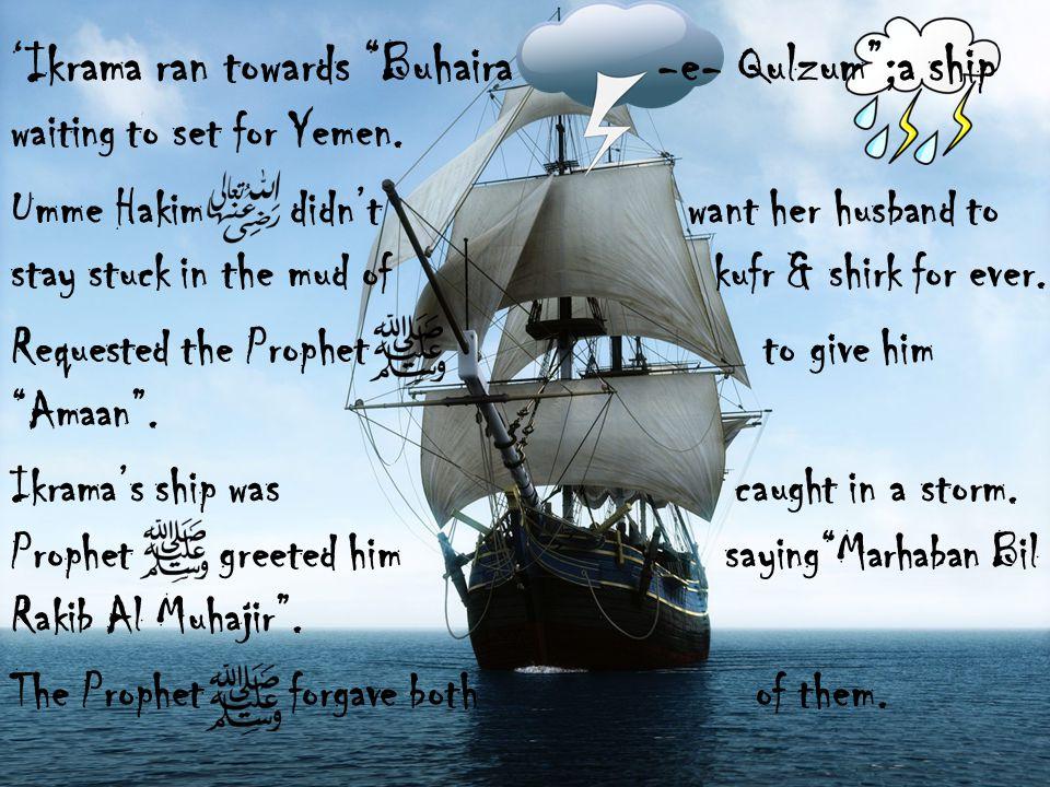 'Ikrama ran towards Buhaira -e- Qulzum ;a ship waiting to set for Yemen.