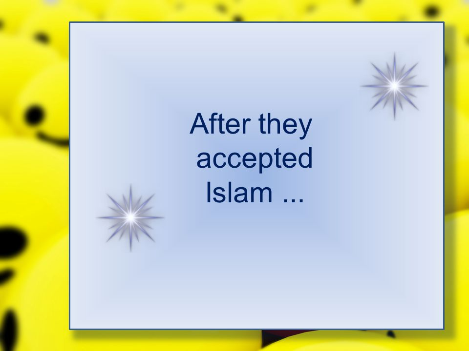 After they accepted Islam ...