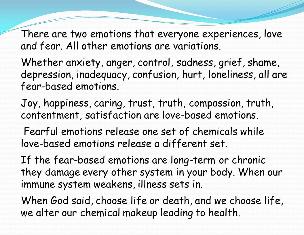 There are two emotions that everyone experiences, love and fear
