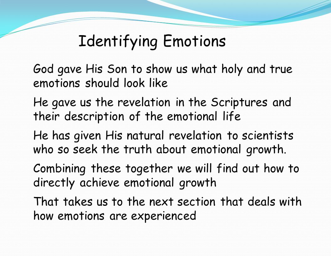 Identifying Emotions God gave His Son to show us what holy and true emotions should look like.