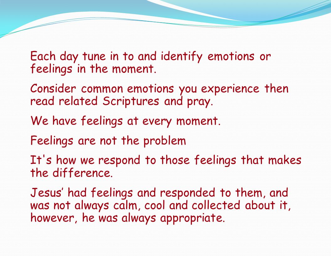 Each day tune in to and identify emotions or feelings in the moment