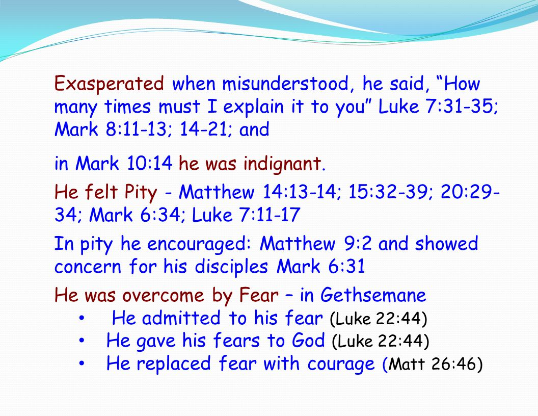 Exasperated when misunderstood, he said, How many times must I explain it to you Luke 7:31-35; Mark 8:11-13; 14-21; and
