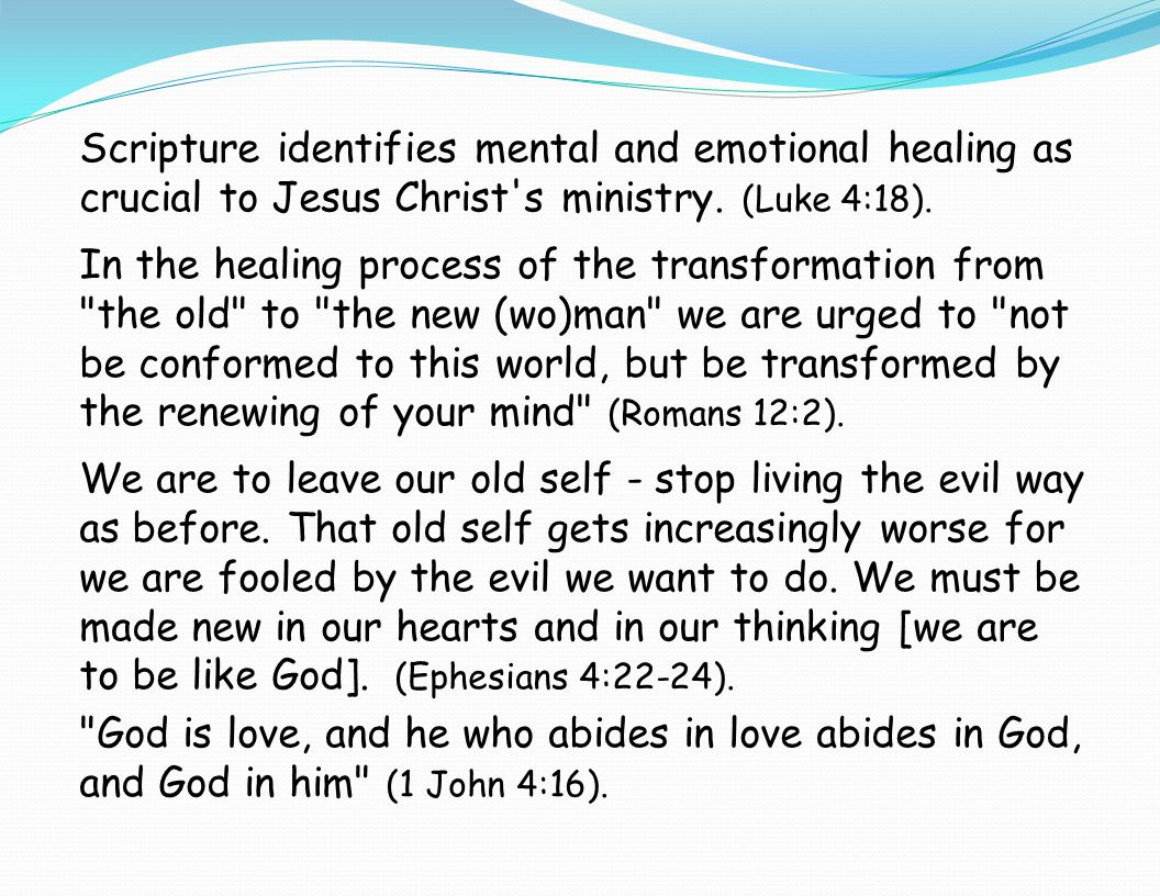 Scripture identifies mental and emotional healing as crucial to Jesus Christ s ministry.