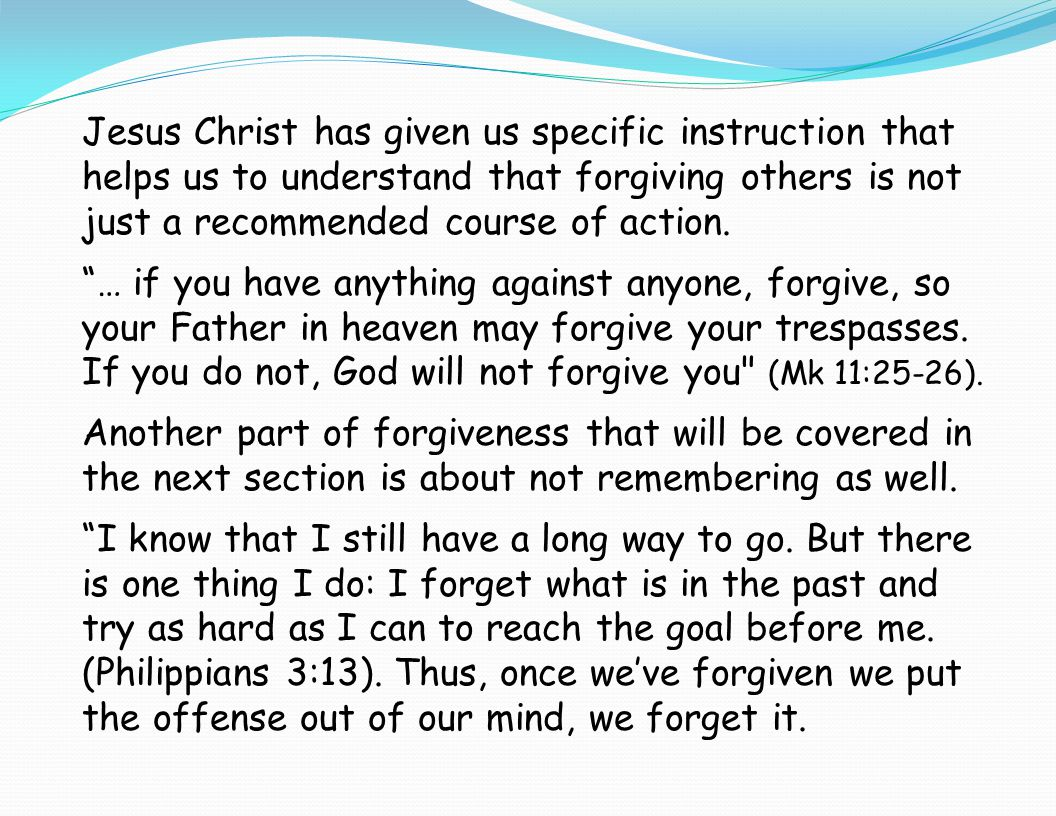 Jesus Christ has given us specific instruction that helps us to understand that forgiving others is not just a recommended course of action.