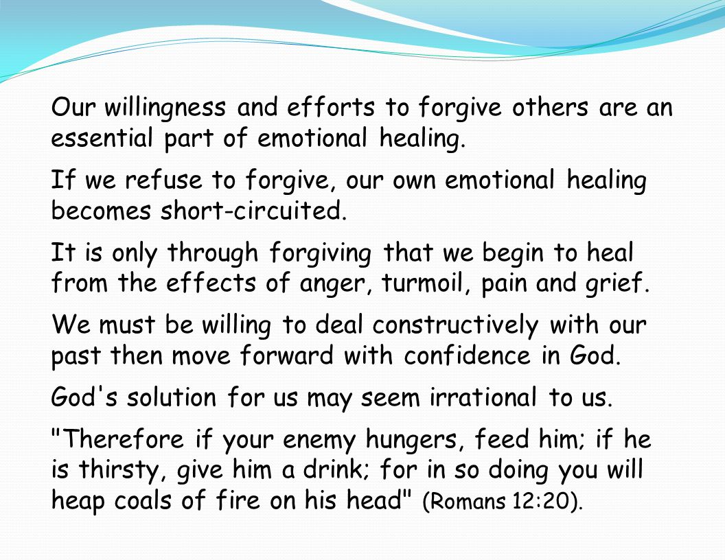 Our willingness and efforts to forgive others are an essential part of emotional healing.
