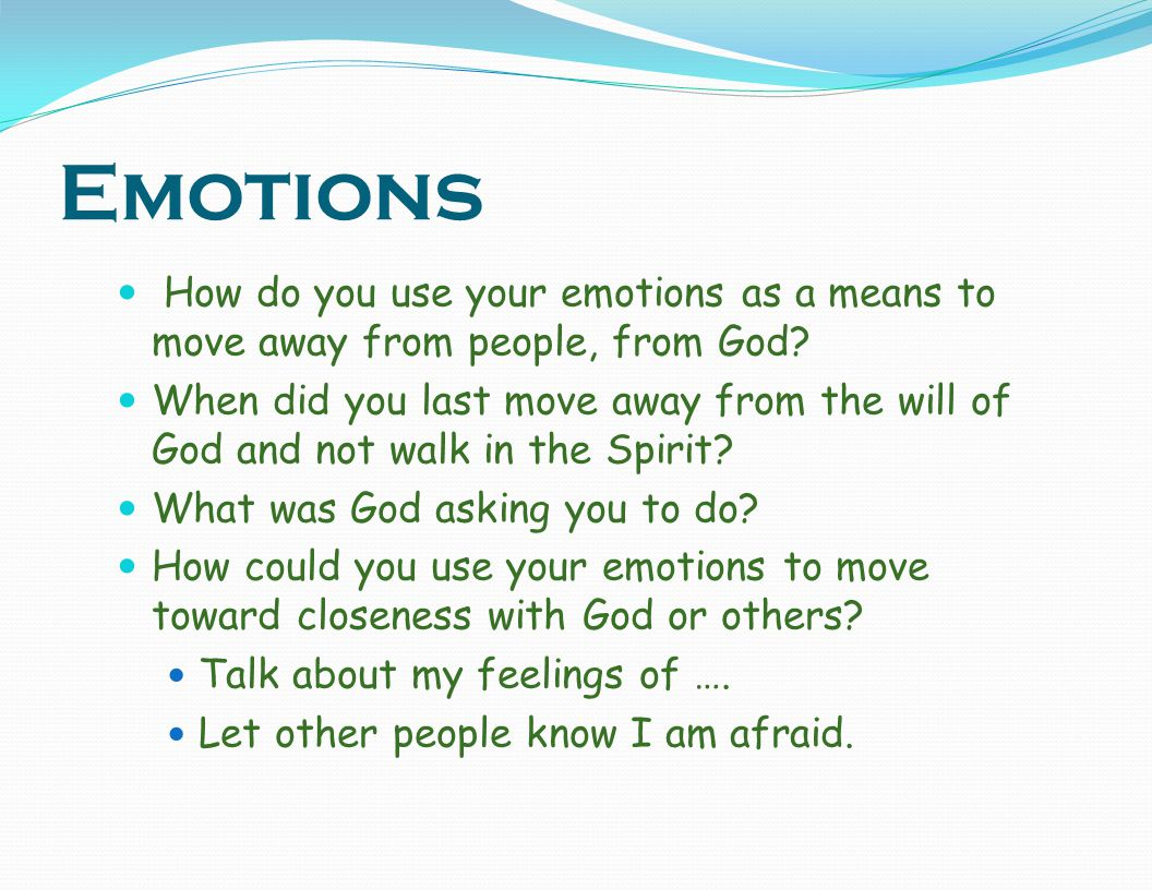 Emotions How do you use your emotions as a means to move away from people, from God