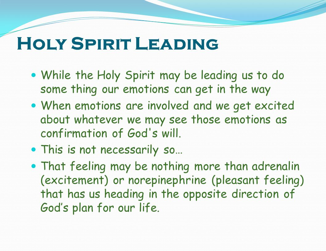 Holy Spirit Leading While the Holy Spirit may be leading us to do some thing our emotions can get in the way.