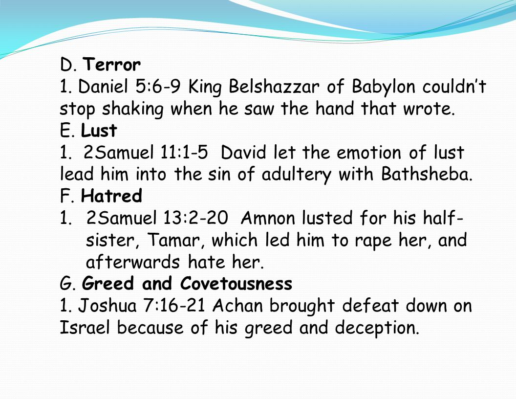 D. Terror 1. Daniel 5:6-9 King Belshazzar of Babylon couldn't stop shaking when he saw the hand that wrote.