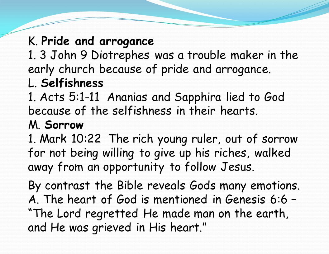 K. Pride and arrogance 1. 3 John 9 Diotrephes was a trouble maker in the early church because of pride and arrogance.