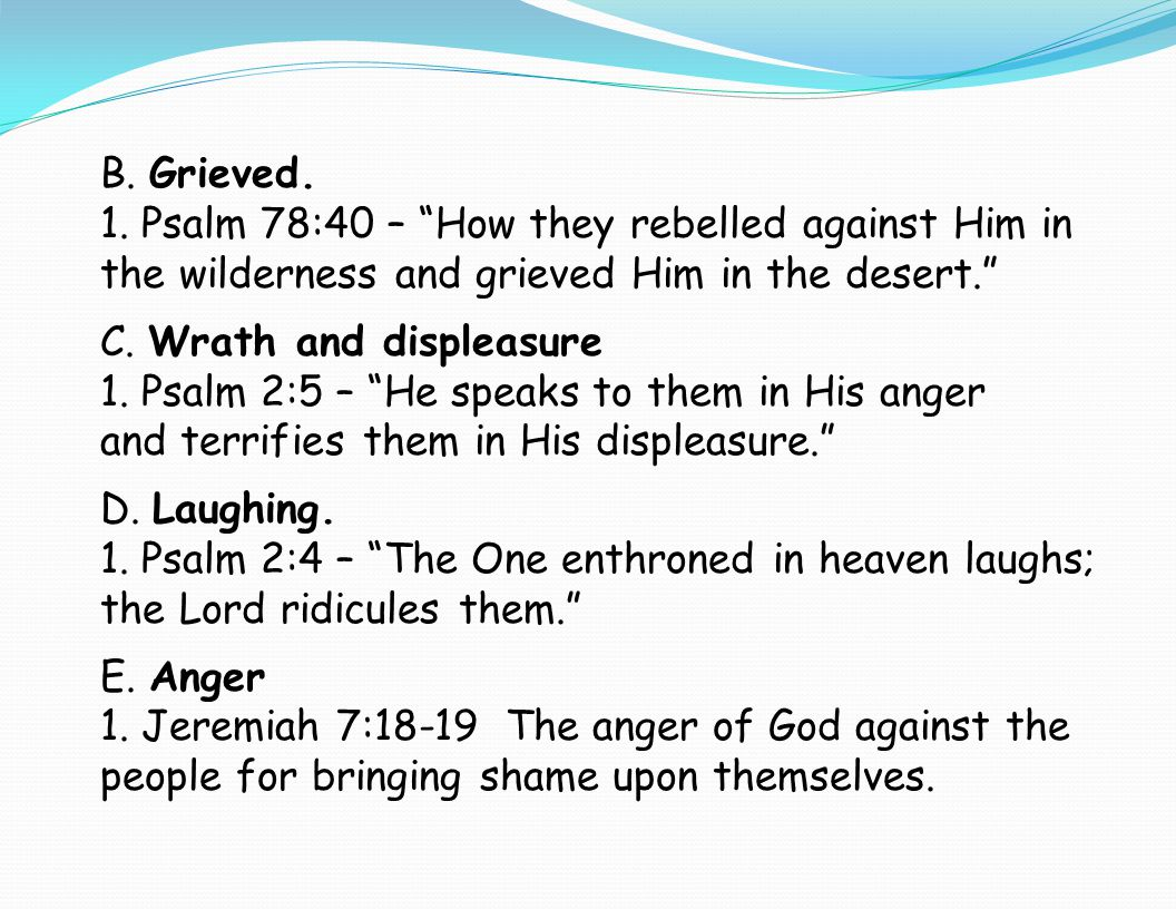 B. Grieved. 1. Psalm 78:40 – How they rebelled against Him in the wilderness and grieved Him in the desert.
