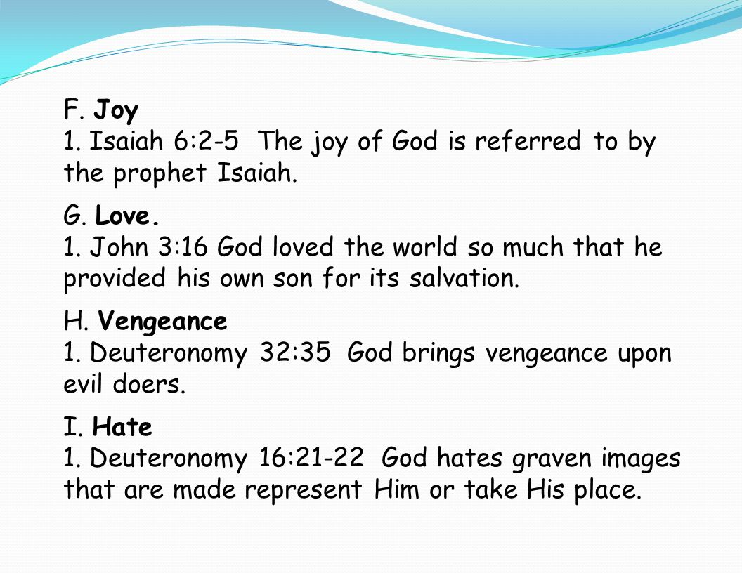 F. Joy 1. Isaiah 6:2-5 The joy of God is referred to by the prophet Isaiah. G. Love.