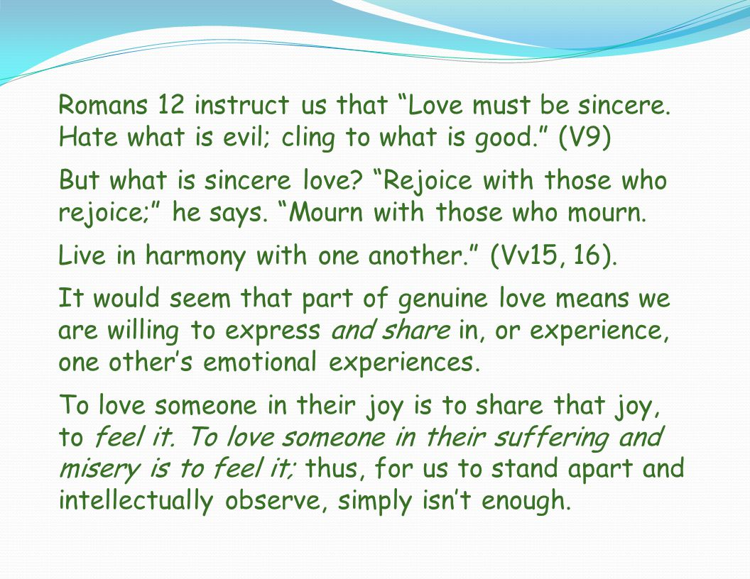 Romans 12 instruct us that Love must be sincere