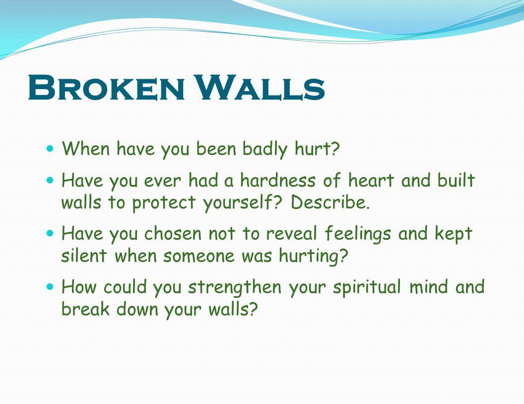 Broken Walls When have you been badly hurt