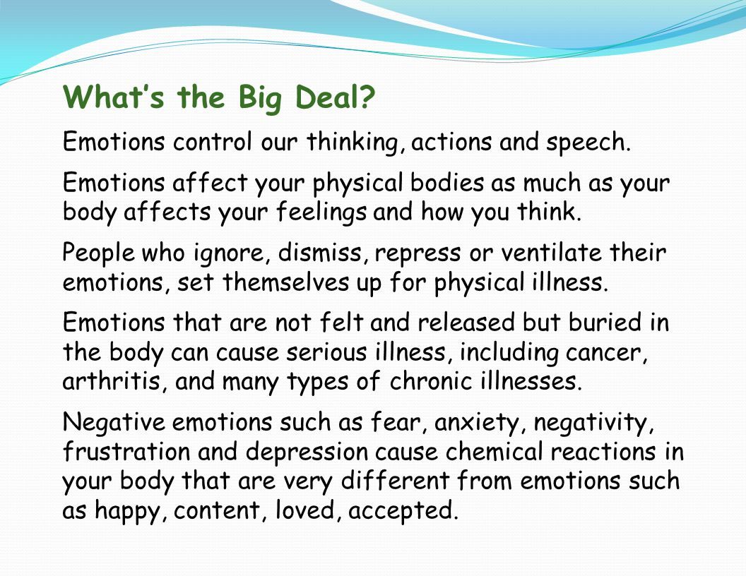 What's the Big Deal Emotions control our thinking, actions and speech.