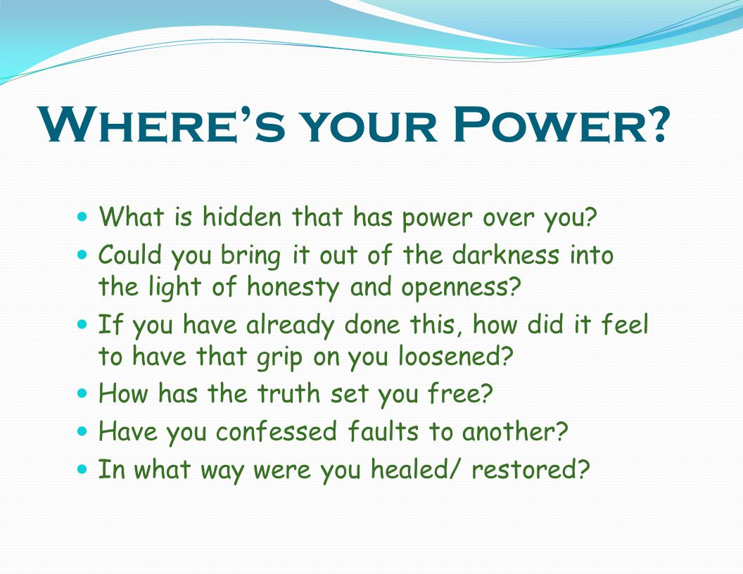 Where's your Power What is hidden that has power over you