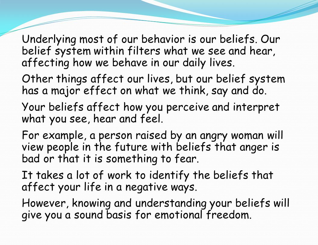 Underlying most of our behavior is our beliefs