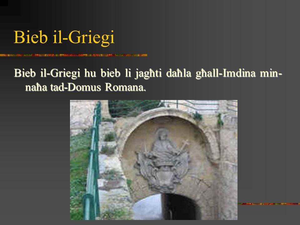 Bieb il-Griegi Bieb il-Griegi hu bieb li jagħti daħla għall-Imdina min-naħa tad-Domus Romana.