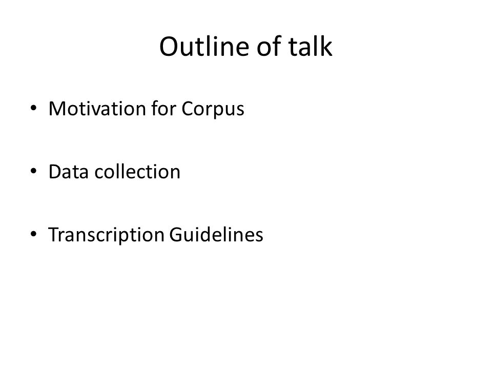 Outline of talk Motivation for Corpus Data collection