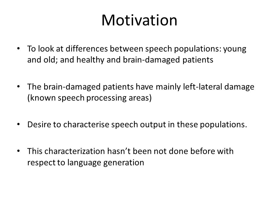 Motivation To look at differences between speech populations: young and old; and healthy and brain-damaged patients.