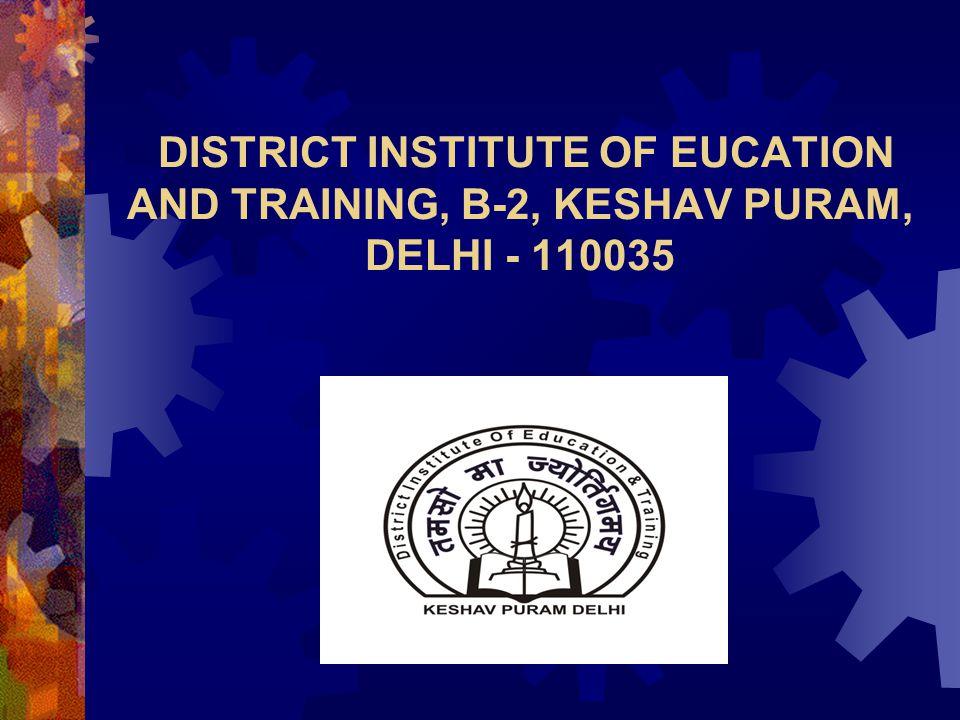 DISTRICT INSTITUTE OF EUCATION AND TRAINING, B-2, KESHAV PURAM, DELHI - 110035