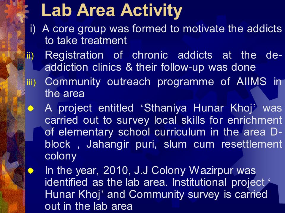 Lab Area Activity i) A core group was formed to motivate the addicts to take treatment.
