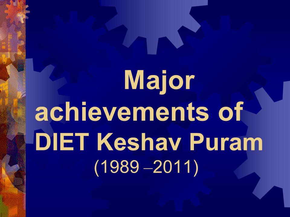 Major achievements of DIET Keshav Puram (1989 –2011)