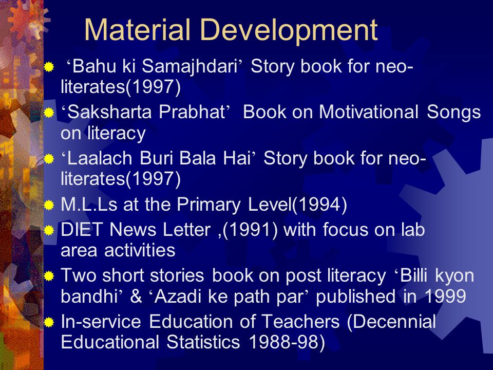 Material Development 'Bahu ki Samajhdari' Story book for neo-literates(1997) 'Saksharta Prabhat' Book on Motivational Songs on literacy.