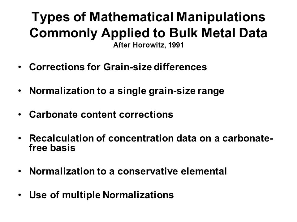 Types of Mathematical Manipulations Commonly Applied to Bulk Metal Data After Horowitz, 1991