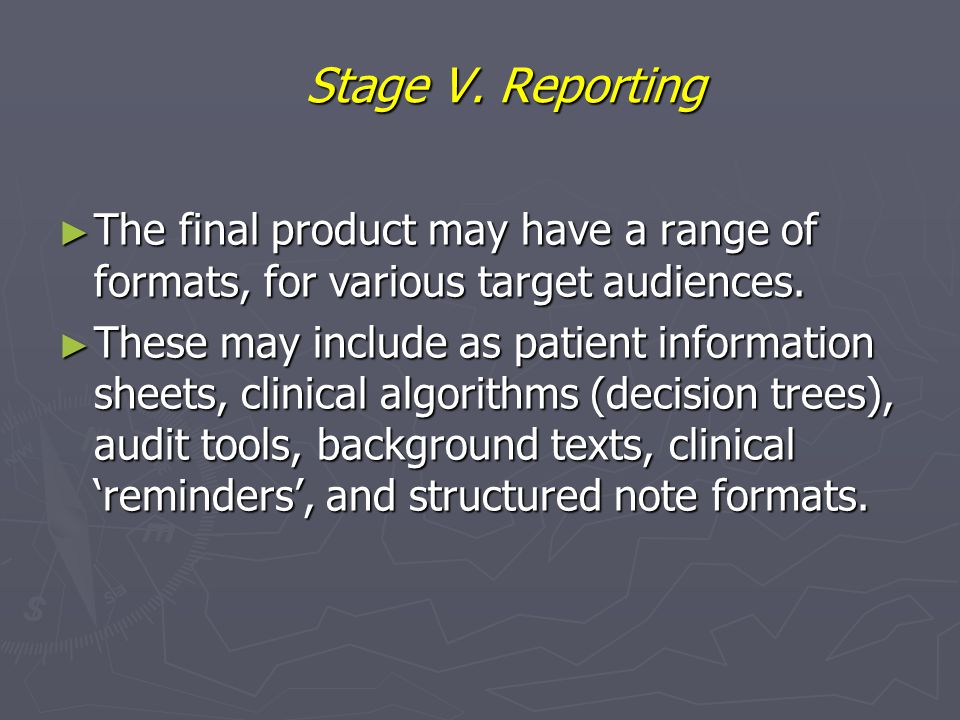 Stage V. Reporting The final product may have a range of formats, for various target audiences.