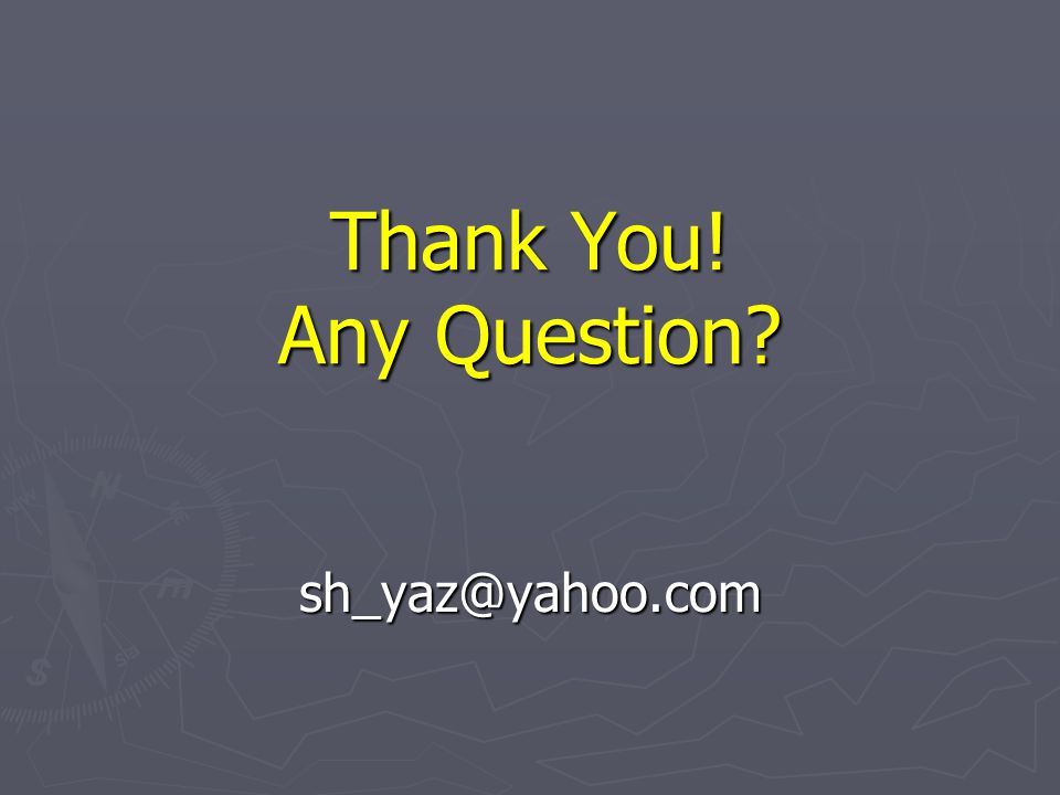 Thank You! Any Question sh_yaz@yahoo.com