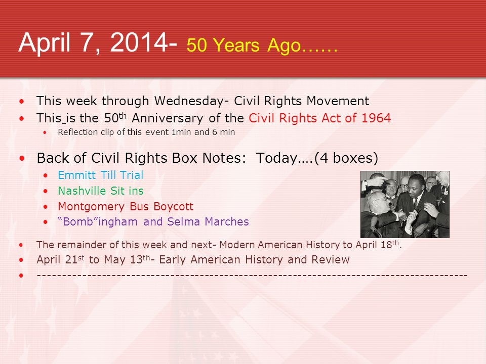 April 7, 2014- 50 Years Ago…… This week through Wednesday- Civil Rights Movement. This is the 50th Anniversary of the Civil Rights Act of 1964.