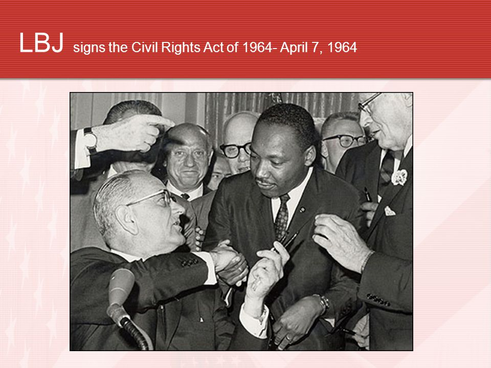 LBJ signs the Civil Rights Act of 1964- April 7, 1964