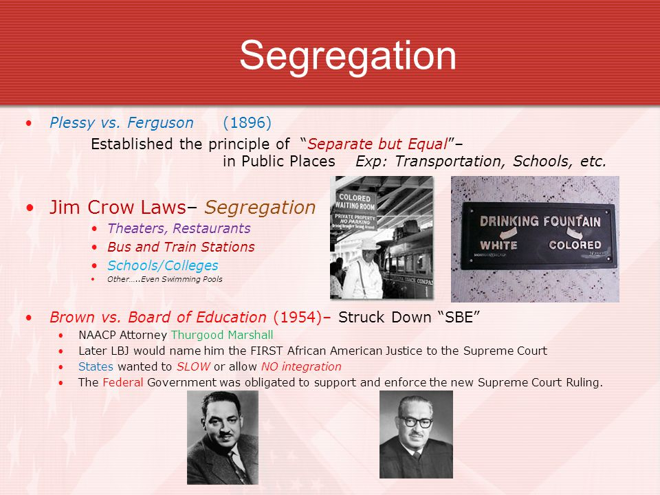 Segregation Jim Crow Laws– Segregation Plessy vs. Ferguson (1896)