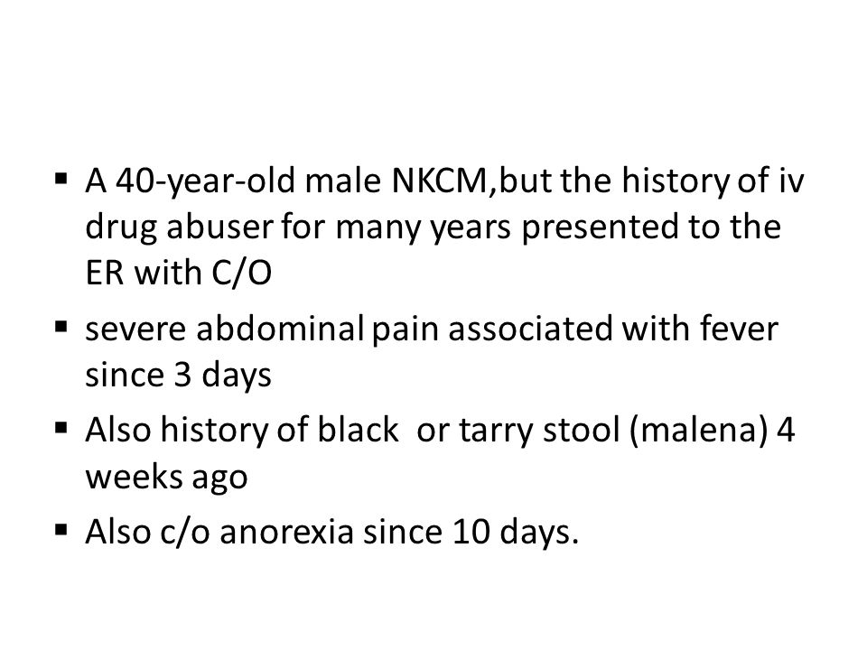A 40-year-old male NKCM,but the history of iv drug abuser for many years presented to the ER with C/O