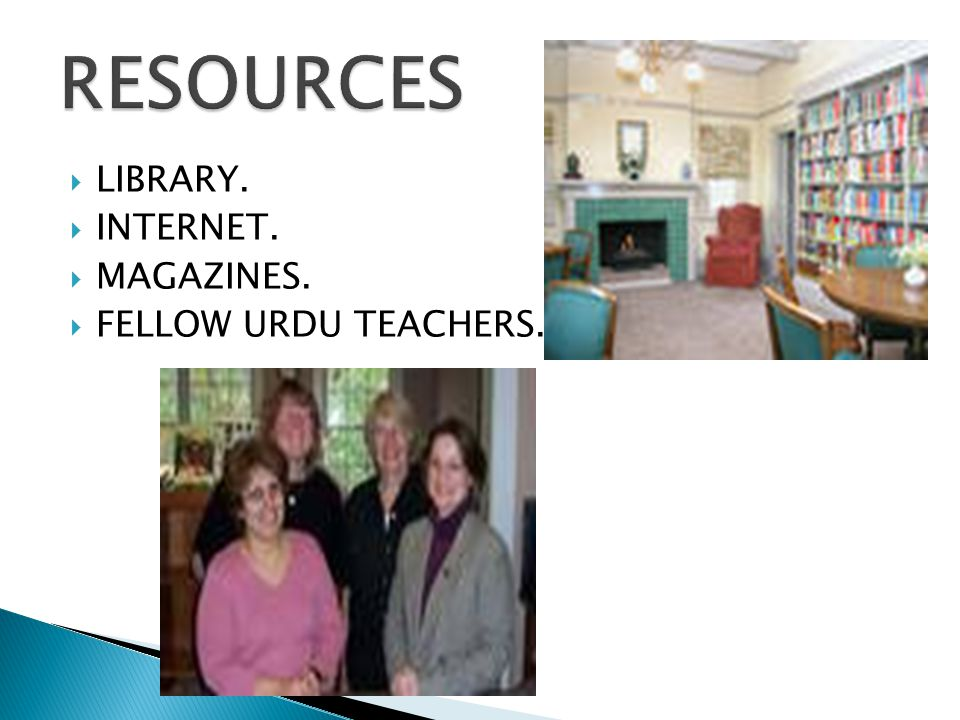 RESOURCES LIBRARY. INTERNET. MAGAZINES. FELLOW URDU TEACHERS.