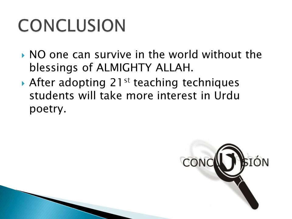 CONCLUSION NO one can survive in the world without the blessings of ALMIGHTY ALLAH.