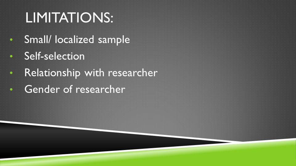Limitations: Small/ localized sample Self-selection