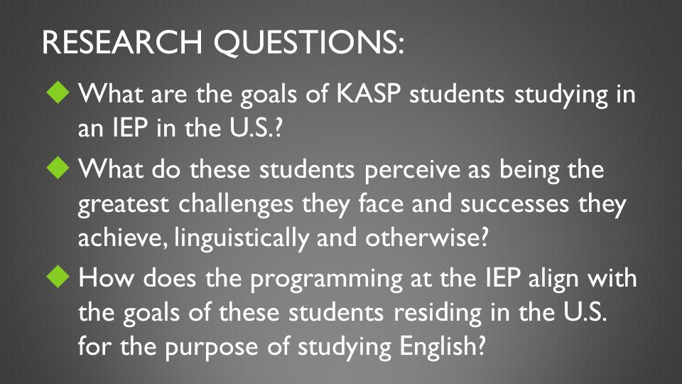 Research Questions: What are the goals of KASP students studying in an IEP in the U.S.