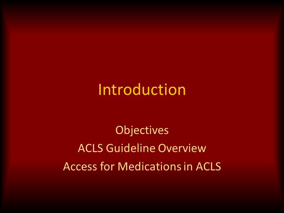 Objectives ACLS Guideline Overview Access for Medications in ACLS