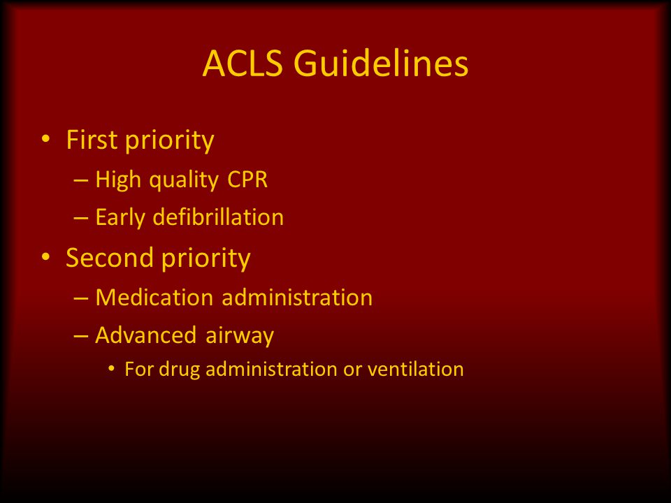 ACLS Guidelines First priority Second priority High quality CPR