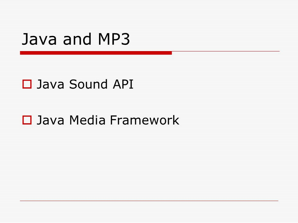 Java and MP3 Java Sound API Java Media Framework