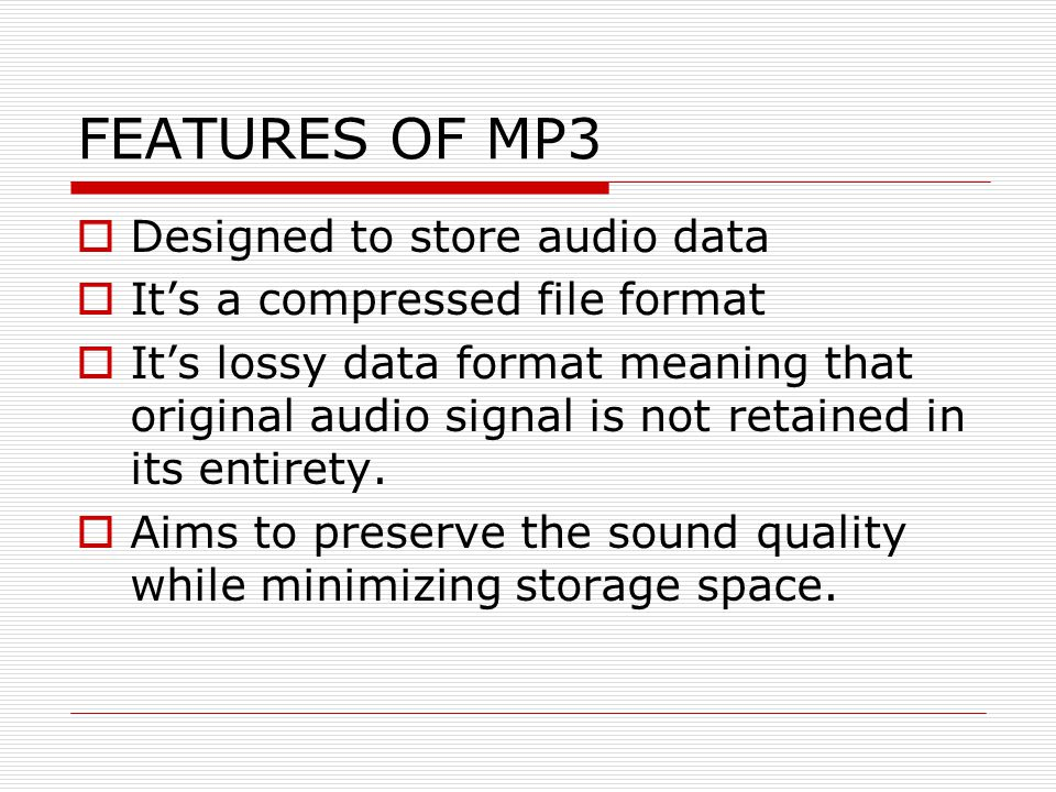 FEATURES OF MP3 Designed to store audio data