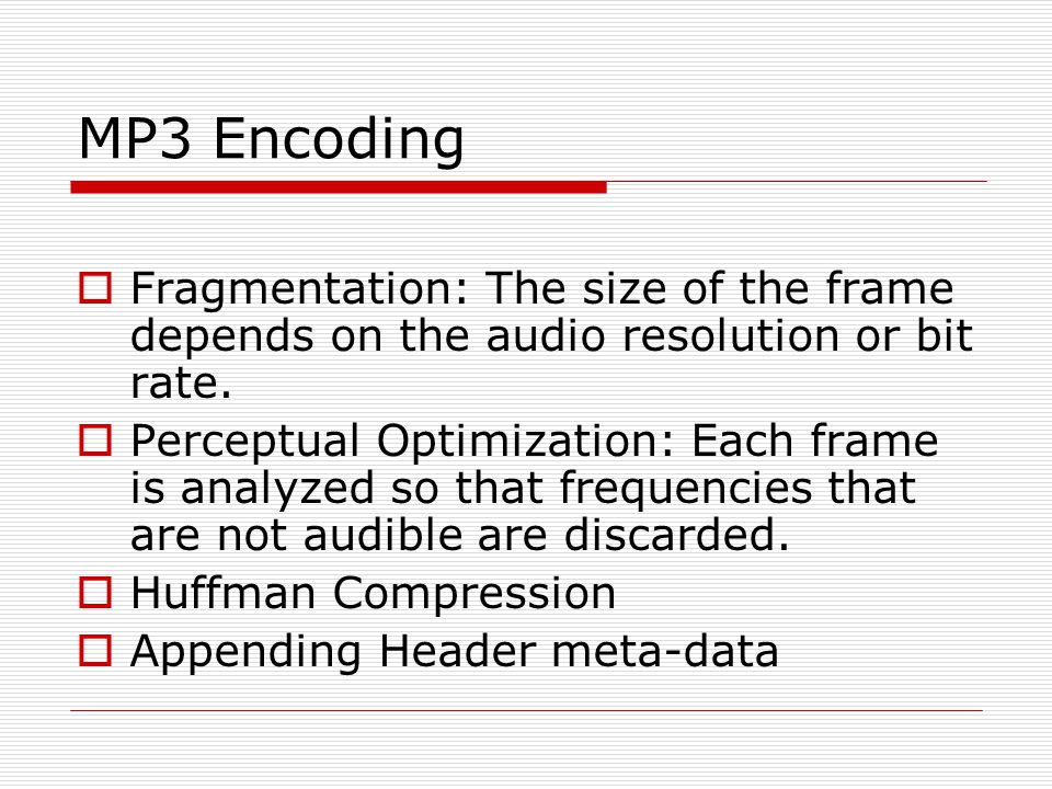 MP3 Encoding Fragmentation: The size of the frame depends on the audio resolution or bit rate.